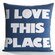 "Alexandra Ferguson Celebrate Everyday ""I Love This Place"" Decorative Pillow"