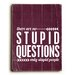<strong>Stupid Questions Wood Sign</strong> by Artehouse LLC