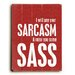 <strong>Sarcasm & Sass Wood Sign</strong> by Artehouse LLC