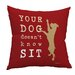 One Bella Casa Doggy Décor Your Dog Doesen' Know Sit Throw Pillow