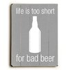 Artehouse LLC Life is too Short for Bad Beer Wood Sign