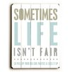 Artehouse LLC Sometimes Life isn't Fair Wood sign