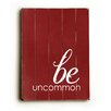 <strong>Be Uncommon Wood Sign</strong> by Artehouse LLC