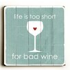 Artehouse LLC Life is to Short for Bad Wine Wood sign
