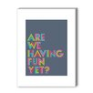 Americanflat Are We Having Fun Yet Textual Art on Canvas