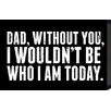 Artistic Reflections Just Sayin 'Dad, Without You I Wouldn't Be Who I am Today' by Tonya Textual Plaque