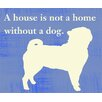 Epic Art A House Is Not a Home - Dog Graphic Art on Canvas