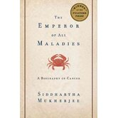 The Emperor of All Maladies; A Biography of Cancer