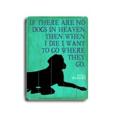 "If There Are No Dogs Planked Wood Sign - 20"" x 14"""