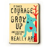 "Courage to Grow Up Wood Sign - 12"" x 9"""