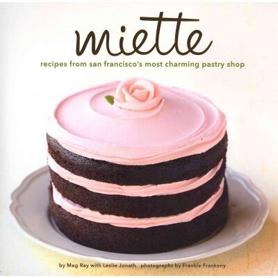 Chronicle Books Miette; Recipes from San Francisco's Most Charming Pastry Shop