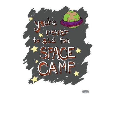 Yankee Hipster You're Never Too Old For Space Camp Textual Art