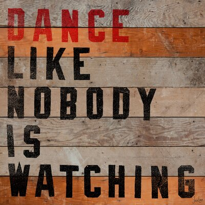 Dance Like Nobody Is Watching Textual Art Plaque