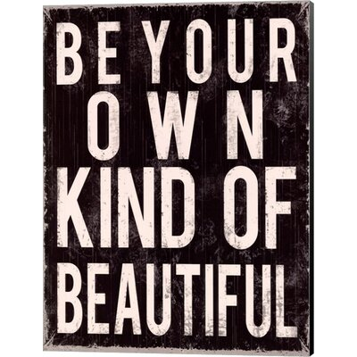 Be Your Own Kind of Beautiful by Louise Carey Textual Art on Canvas