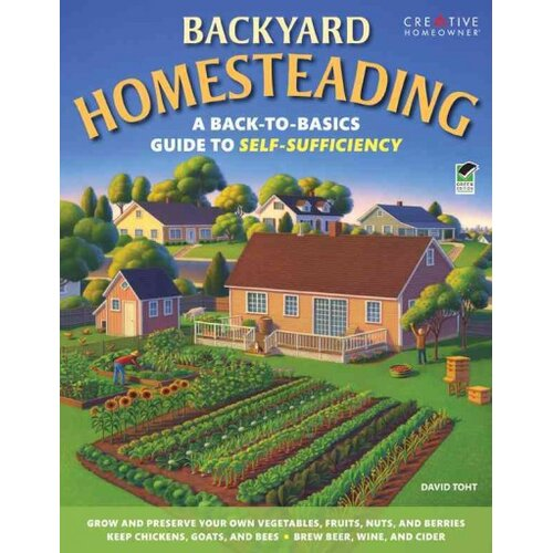 Creative Homeowner Backyard Homesteading A Back-to-Basics Guide to Self-Sufficiency