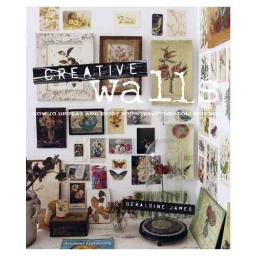 Ryland Peters & Small Creative Walls; How to Display and Enjoy Your Treasured Collections