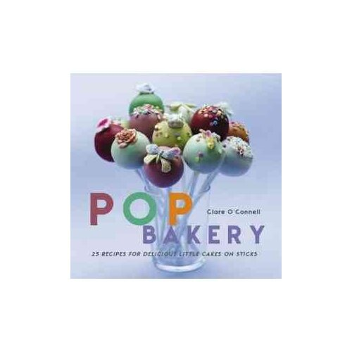 Ryland Peters & Small Pop Bakery; 25 Recipes for Delicious Little Cakes on Sticks