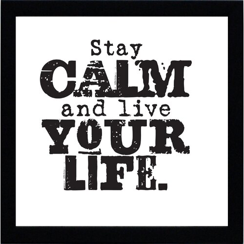 Stay Calm and Live Your Life Framed Textual Art