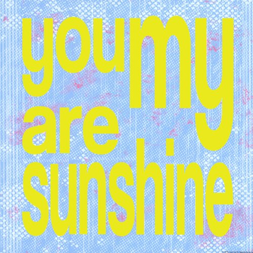 You Are My Sunshine by Louise Carey Textual Art