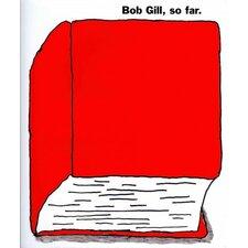 Bob Gill, So Far