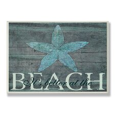 Home Décor It's Better at the Beach Starfish Graphic Art Plaque