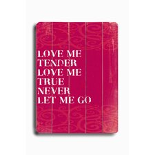 Love Me Tender Planked Textual Art Plaque