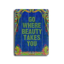 "<strong>Artehouse LLC</strong> Go Where Beauty Takes You Planked Wood Sign - 20"" x 14"""
