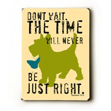 "Don't Wait Wood Sign - 12"" x 9"""