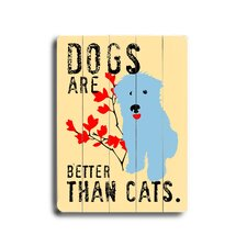 "Dogs Are Better Than Cats Planked Wood Sign - 20"" x 14"""