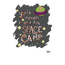 You're Never Too Old For Space Camp Textual Art