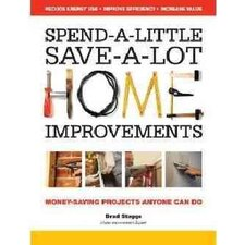 Spend-a-little Save-a-lot Home Improvements; Money-saving Projects Anyone Can Do