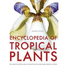 Encyclopedia of Tropical Plants Identification and Cultivation of over 3000 Tropical Plants