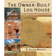 The Owner-Built Log House Living in Harmony with Your Environment
