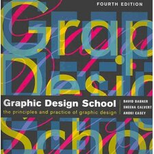 Graphic Design School; The Principles and Practices of Graphic Design