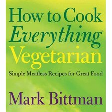 How to Cook Everything Vegetarian Simple Meatless Recipes for Great Food