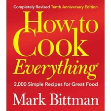 How to Cook Everything; 2,000 Simple Recipes for Great Food
