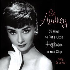 So Audrey; 59 Ways to Put a Little Hepburn in Your Step