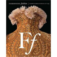 Fashioning Fashion; European Dress in Detail, 1700-1915