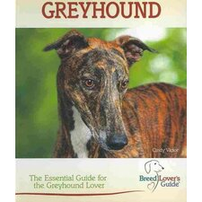 Greyhound; A Practical Guide for the Greyhound Lover