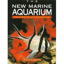 The New Marine Aquarium; Step-By-Step Setup & Stocking Guide
