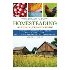 The Ultimate Guide to Homesteading; An Encyclopedia of Independent Living