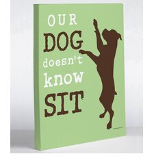 Doggy Decor Our Dog Doesn't Know Sit Graphic Art on Canvas