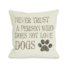 Doggy Décor Never Trust a Person Who Does Not Love Dogs Reversible Throw Pillow