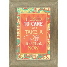 "<strong>Artistic Reflections</strong> ""I Used to Care, But I Take A Pill for That Now"" Wall Art"