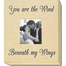 You Are The Wind Beneath My Wings Home Frame