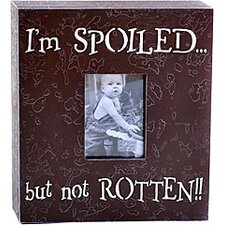 I'm Spoiled...But Not Rotten!! Child Frame