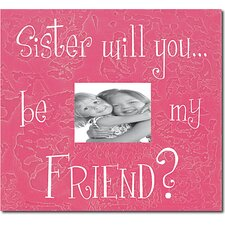 Sister Will You...Be My Friend? Child Frame