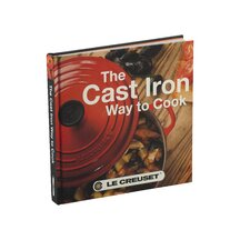 <strong>Le Creuset</strong> The Cast Iron Way to Cook Cookbook
