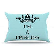 Im A Princess Pillow Case