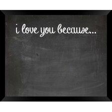 I Love You Because 1.5' x 1.83' Chalkboard